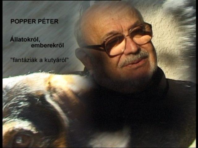 Popper Péter: Állatokról, emberekről - Fantáziák a kutyáról